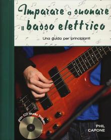 Imparare a suonare il basso elettrico. Una guida per principianti. Ediz. a spirale. Con CD-Audio - Phil Capone - copertina