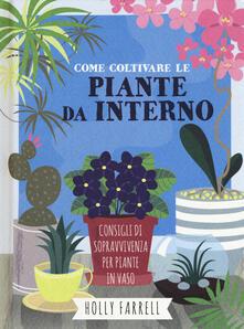 Come coltivare piante da interno. Consigli di sopravvivenza per piante in vaso