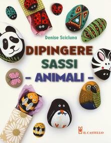Animali. Dipingere sassi. Ediz. illustrata - Denise Scicluna - copertina