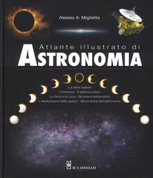 Atlante illustrato di astronomia. Ediz. a colori - Alessio A. Miglietta - copertina