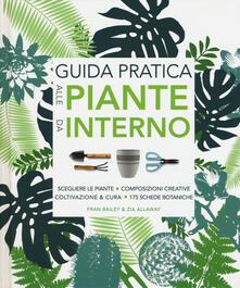Guida pratica alle piante da interno. Ediz. illustrata - Fran Bailey,Zia Allaway - copertina
