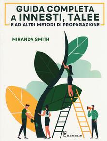 Guida completa a innesti, talee e ad altri metodi di propagazione - Miranda Smith - copertina