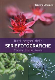 Tutti i segreti delle serie fotografiche - Frédéric Landragin - copertina