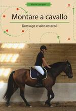 Montare a cavallo. Dressage e altri ostacoli