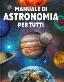Manuale di astronomia per tutti. Ediz. illustrata - copertina