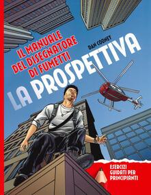 La prospettiva. Il manuale del disegnatore di fumetti. Esercizi guidati per principianti - Daniel Cooney - copertina
