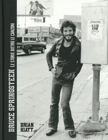 Festivalpatudocanario.es Bruce Springsteen. Le storie dietro le canzoni. Ediz. illustrata Image