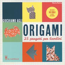 Giochiamo agli origami. 25 progetti per bambini. Con gadget - Marta Raimo - copertina