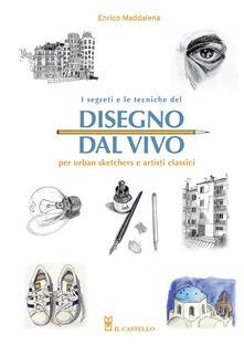 I segreti e le tecniche del disegno dal vivo per urban sketchers e artisti classici.pdf