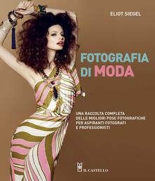 Fotografia di moda. Una raccolta completa delle migliori pose fotografiche per aspiranti fotografi e professionisti - Eliot Siegel - copertina