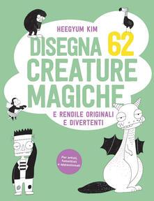 Disegna 62 creature magiche e rendile originali e divertenti.pdf