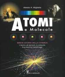 Atomi e molecole. Breve storia della chimica. Ediz. a colori - Alessio A. Miglietta - copertina