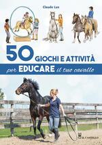 50 giochi e attività per educare il tuo cavallo. Ediz. a colori