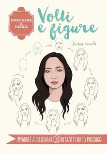 Volti e figure. Disegnare è facile - Justine Lecouffe - copertina