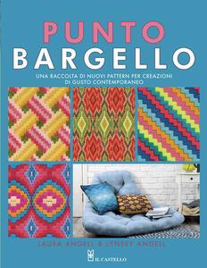 Libro Punto Bargello. Una raccolta di nuovi pattern per creazioni di gusto contemporaneo. Ediz. illustrata Laura Angell Lynsey Angell