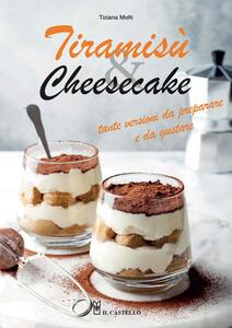 Libro Tiramisù & cheesecake. Tante versioni da preparare a da gustare. Ediz. illustrata Tiziana Molti