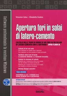 Apertura fori in solai di latero-cemento. Con software - Vincenzo Calvo,Elisabetta Scalora - copertina