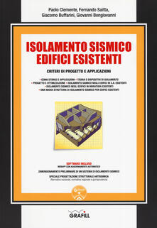 Isolamento sismico edifici esistenti. Criteri di progetto e applicazioni. Con software - Paolo Clemente,Fernando Saitta,Giacomo Buffarini - copertina