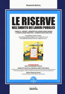 Le riserve nell'ambito dei lavori pubblici. Con aggiornanto online. Con software - Rosamaria Berloco - copertina