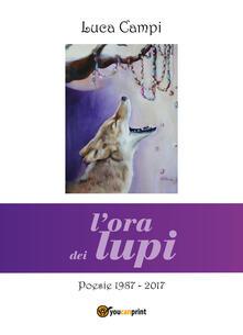 L' ora dei lupi. Poesie 1987-2017 - Luca Campi - copertina