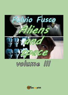 Aliens and space. Vol. 3 - Fulvio Fusco - copertina