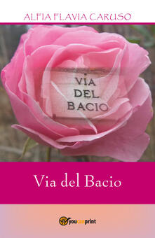 Via del bacio - Alfia Flavia Caruso - copertina