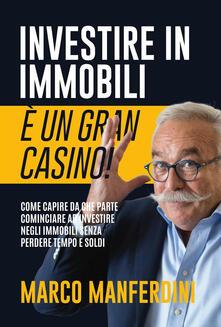 Investire in immobili è un gran casino! Con Contenuto digitale per download - Marco Manferdini - copertina