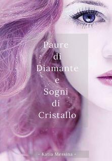 Paure di diamante e sogni di cristallo - Katia Messina - copertina