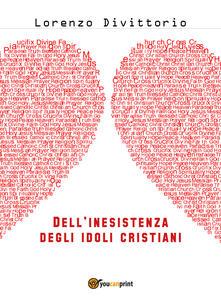 Dell'inesistenza degli idoli cristiani: Gesù - Lorenzo Divittorio - copertina