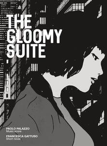 The gloomy suite. Ediz. illustrata - Paolo Palazzo,Francesca Gattuso - copertina
