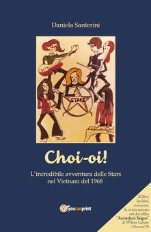 Choi-oi! L'incredibile avventura delle Stars nel Vietnam del 1968 - Daniela Santerini - copertina