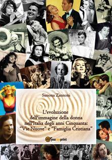 L' evoluzione dell'immagine della donna nell'Italia degli anni Cinquanta - Simona Zannoni - copertina