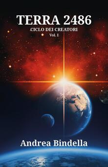 Terra 2486. Ciclo dei creatori. Vol. 1 - Andrea Bindella - copertina