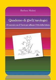 Quaderno di giochi tarologici. 10 esercizi con il Tarot per affinare l'arte della lettura - Barbara Malaisi - copertina