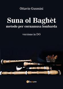 Suna ol baghèt. Metodo per cornamusa lombarda. Versione in do - Ottavio Gusmini - copertina