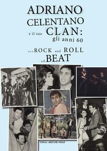 Adriano Celentano e il suo Clan: gli anni 60 fra il rock and roll e il beat - copertina