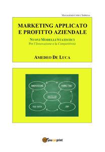 Marketing applicato: moderni metodi e strumenti per l'innovazione e la competitività