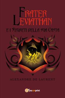 Frater Leviathan e i segreti della sua casta - Alexandre Laurent - copertina