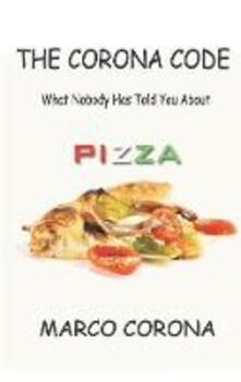 Il codice Corona. Quello che non vi hanno mai detto sulla pizza. Ediz. inglese - Marco Corona - copertina