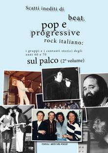 Scatti inediti di beat, pop e progressive rock italiano: i gruppi e i cantanti storici degli anni '60 e '70 sul palco. Vol. 2 - copertina
