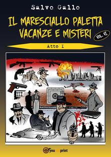 Vacanze e misteri. Atto 1. Il maresciallo Paletta. Vol. 6 - Salvo Gallo - copertina
