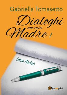 Dialoghi con mia madre. Vol. 1 - Gabriella Tomasetto - copertina
