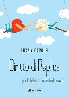 Diritto di replica per la bellezza della vita da vivere - Grazia Carolfi - copertina