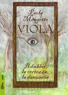 Viola. Il dubbio, la certezza, la denuncia - Paola Mengotto - copertina