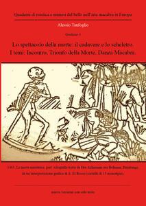 Lo spettacolo della morte: il cadavere e lo scheletro. I temi: Incontro, Trionfo della morte, danza macabra. Quaderno. Vol. 4
