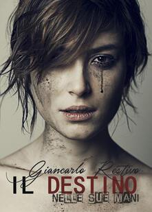 Il destino nelle sue mani - Giancarlo Restivo - copertina