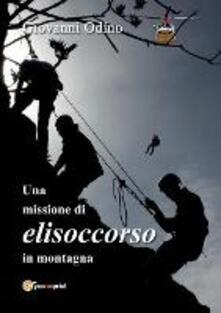 Una missione di elisoccorso in montagna. Ediz. illustrata - Giovanni Odino - copertina