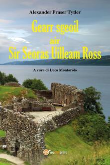 Gearr-sgeoil air Sir Seoras Uilleam Ross - Alexander Fraser Tytler - copertina