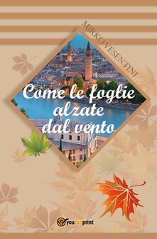 Come le foglie alzate dal vento - Mirko Vesentini - copertina