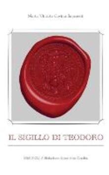 Il sigillo di Teodoro - Maria Vittoria Cavina Saporetti - copertina